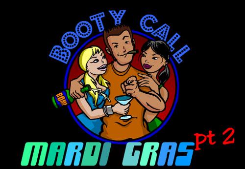 Booty Call - Mardi Gras 2